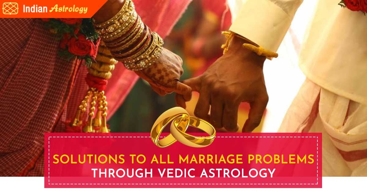 Solutions to All Marriage Problems Through Vedic Astrology