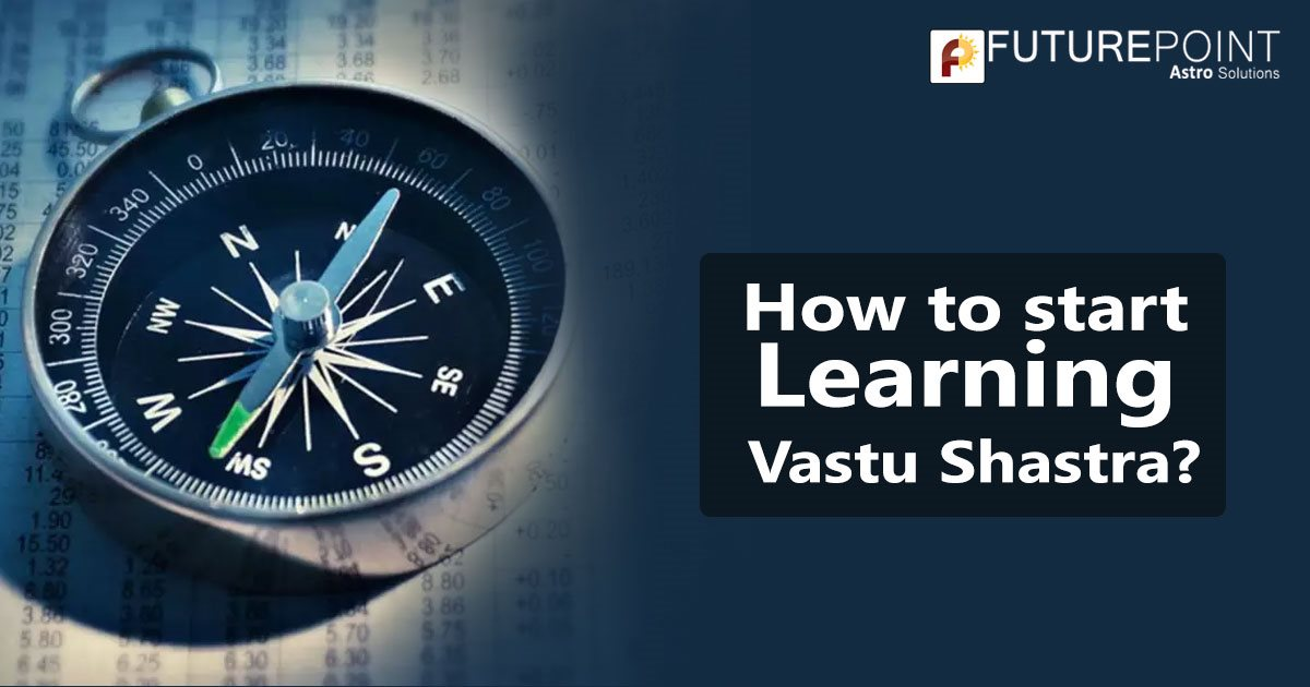 How to start Learning Vastu Shastra?