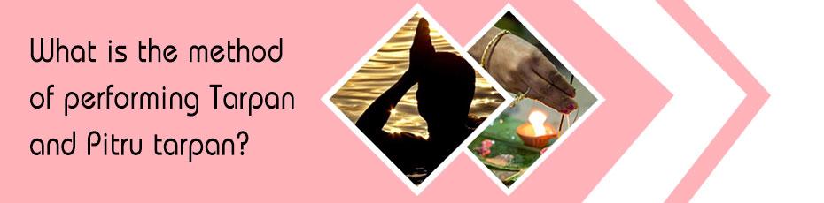 What is the method of performing Tarpan and Pitru tarpan?