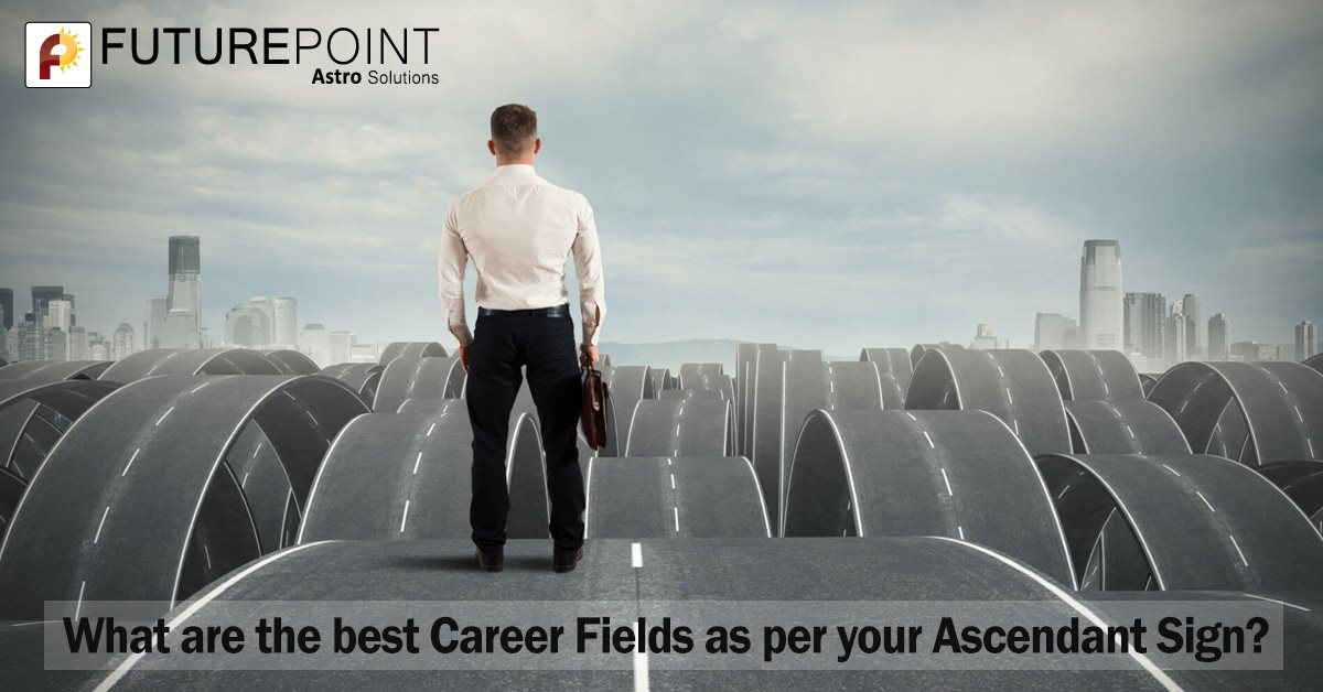 What are the Best Career Fields as per your Ascendant Sign?