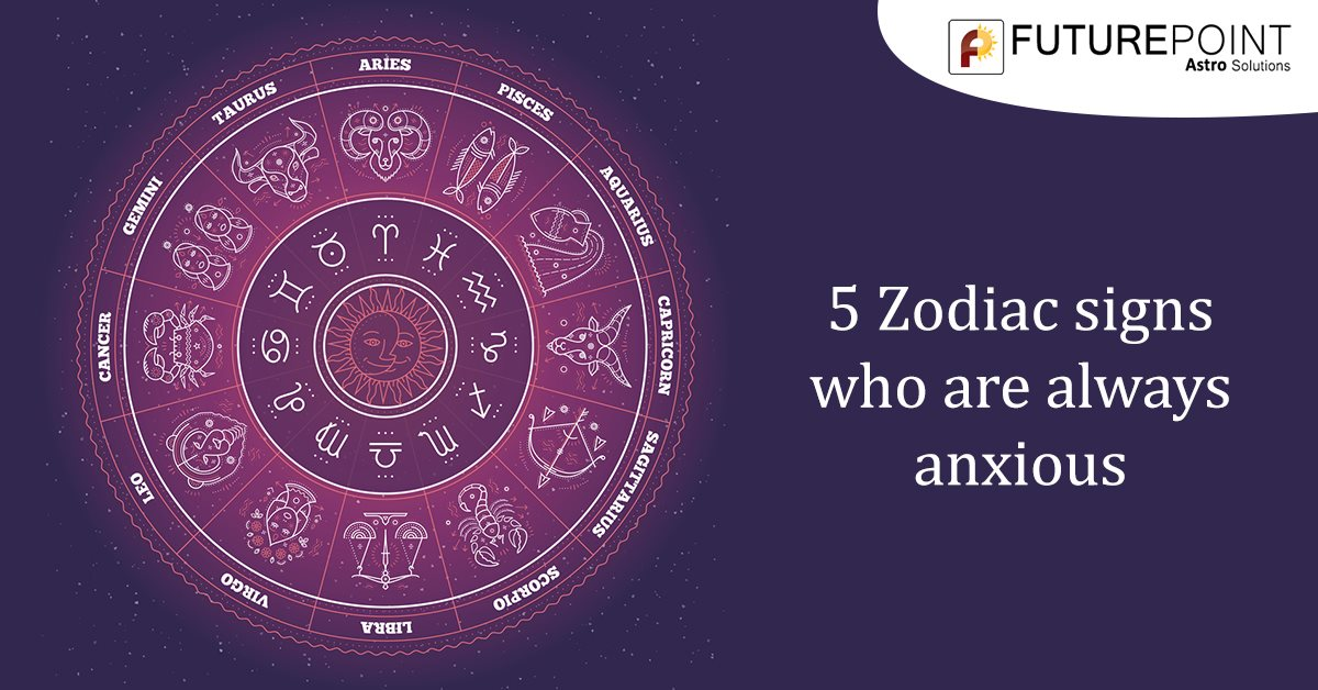 5 Zodiac signs who are always anxious