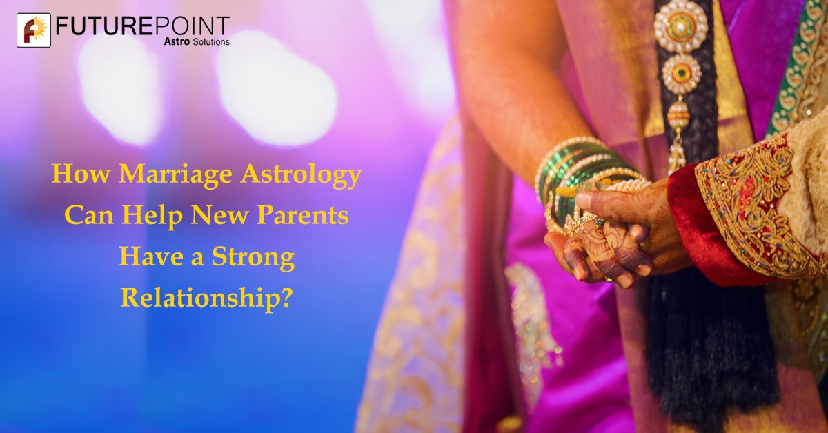 How Marriage Astrology Can Help New Parents Have a Strong
