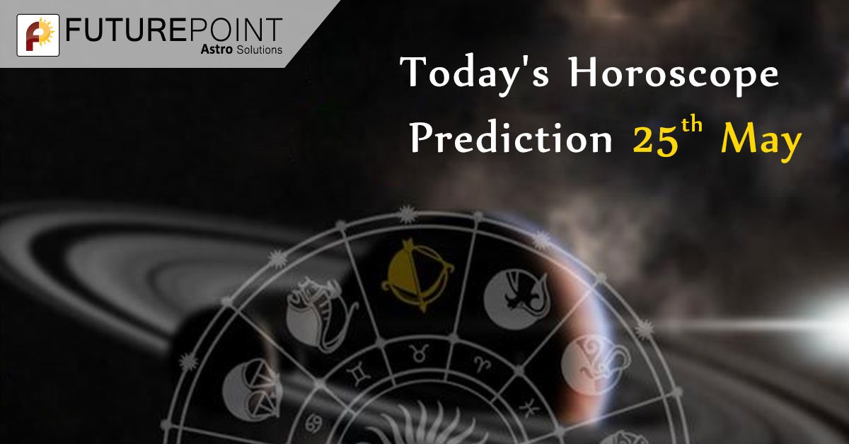 Daily Horoscope Prediction 25th May