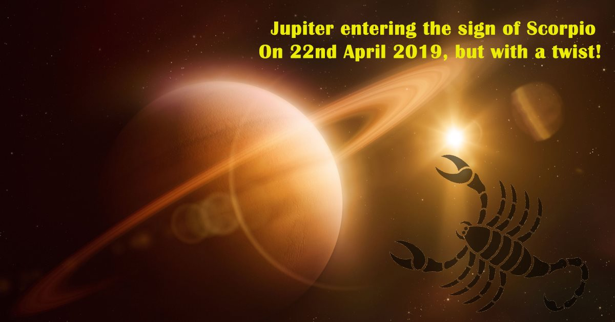 Jupiter entering the sign of Scorpio on 22nd April 2019, but