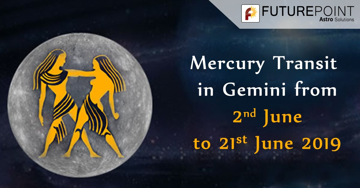Mercury Transit in Gemini from 2nd June to 21st June 2019