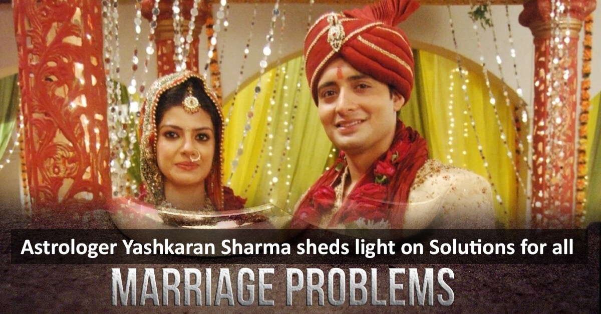 Astrologer Yashkaran Sharma sheds light on Solutions for all Marriage Problems