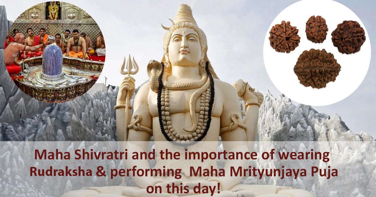 Maha Shivratri and the importance of wearing Rudraksha & performing Maha Mrityunjaya Puja on this day!