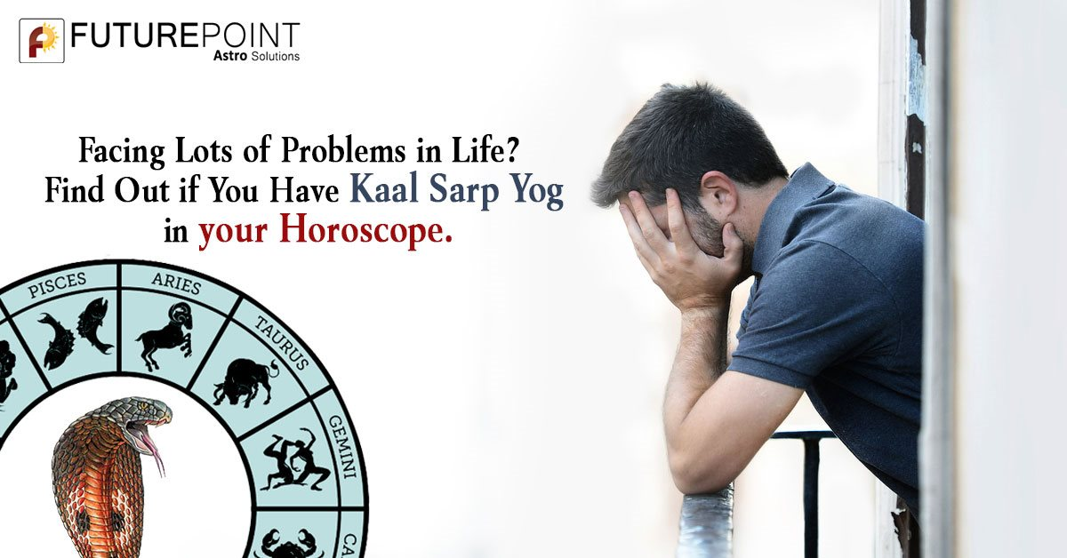 Facing Lots of Problems in Life? Find Out if You Have Kaal Sarp Yog in your Horoscope.