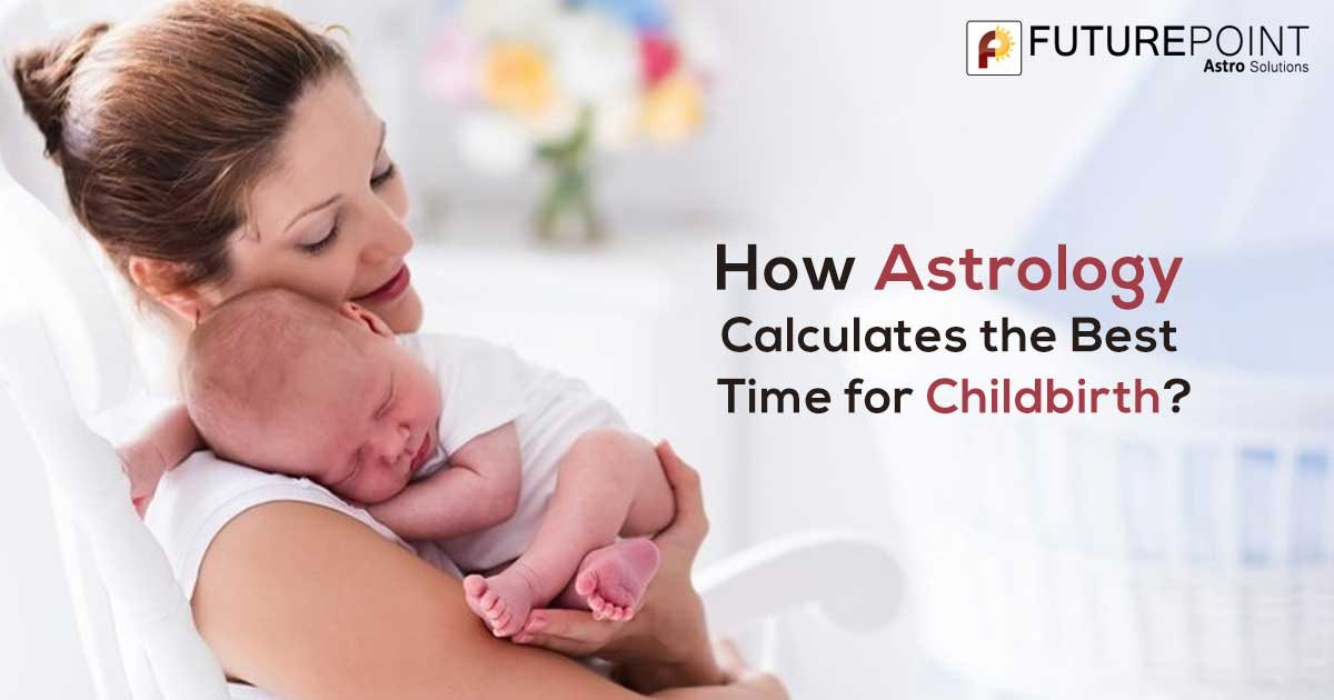 How Astrology calculates the best time for Childbirth?