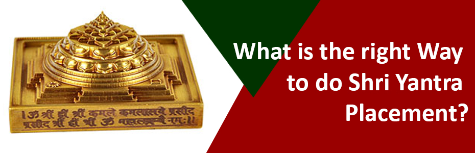 What is the right Way to do Shri Yantra Placement?