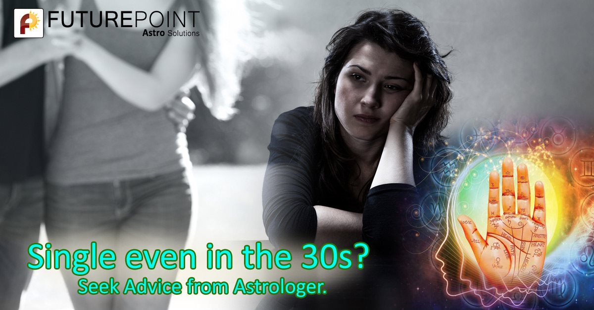 Single even in the 30's? Seek Advice from Astrologer.