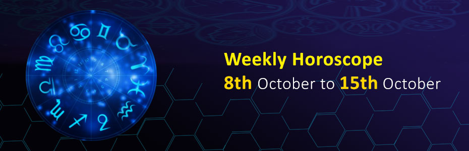 Weekly Horoscope 8th October to 15th October