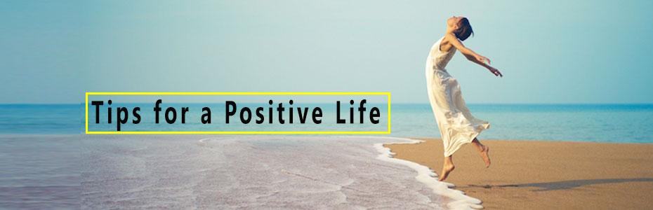 सकारात्मक जीवन के लिए टिप्स