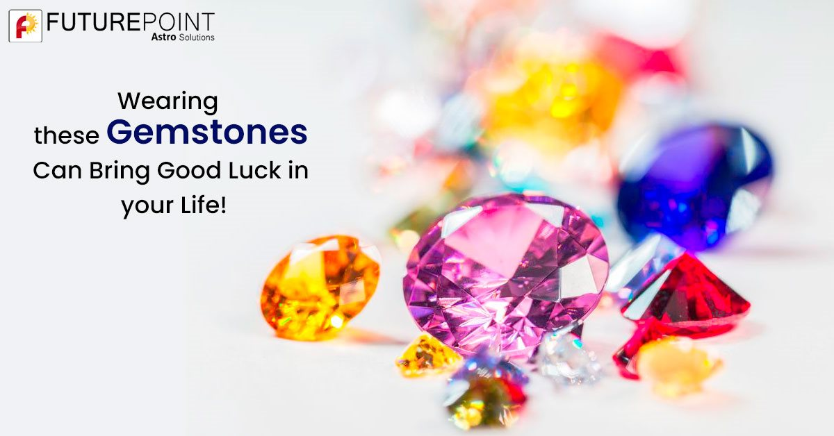 Wearing these Gemstones Can Bring Good Luck in your Life!