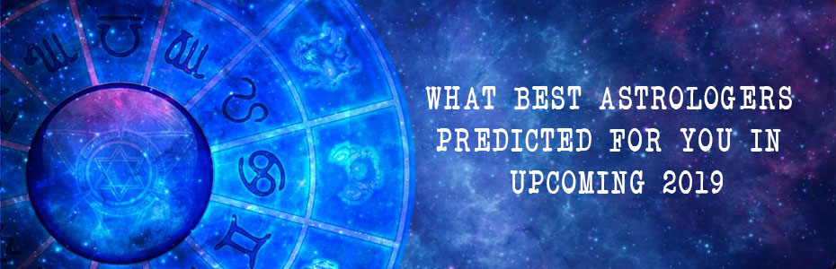 What Best astrologers predicted for you in upcoming 2019