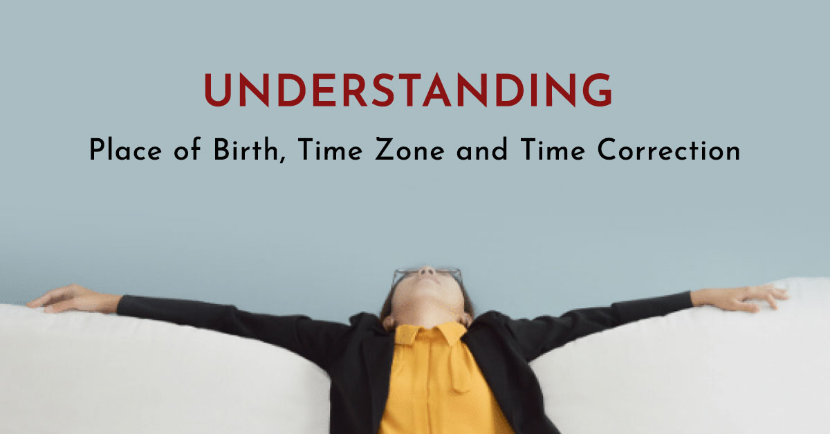 Understanding Place of Birth, Time Zone and Time Correction