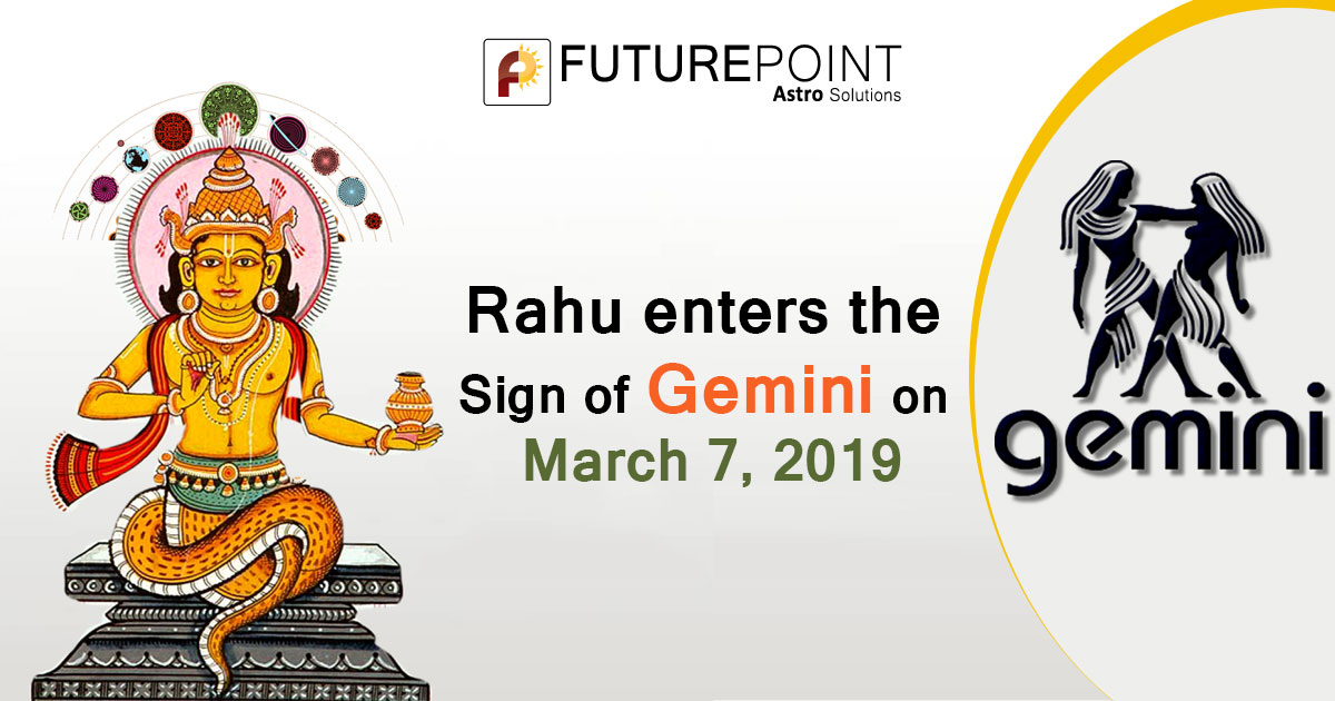 Rahu enters the Sign of Gemini on March 7, 2019