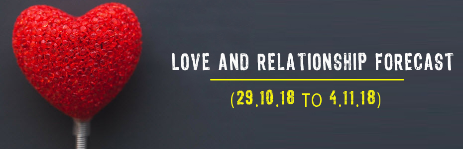 Weekly Relationship and love forecast (29.10.18-4.11.18)