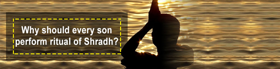 Why should every son perform ritual of Shradh?