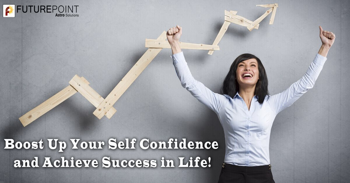 Boost Up Your Self Confidence and Achieve Success in Life