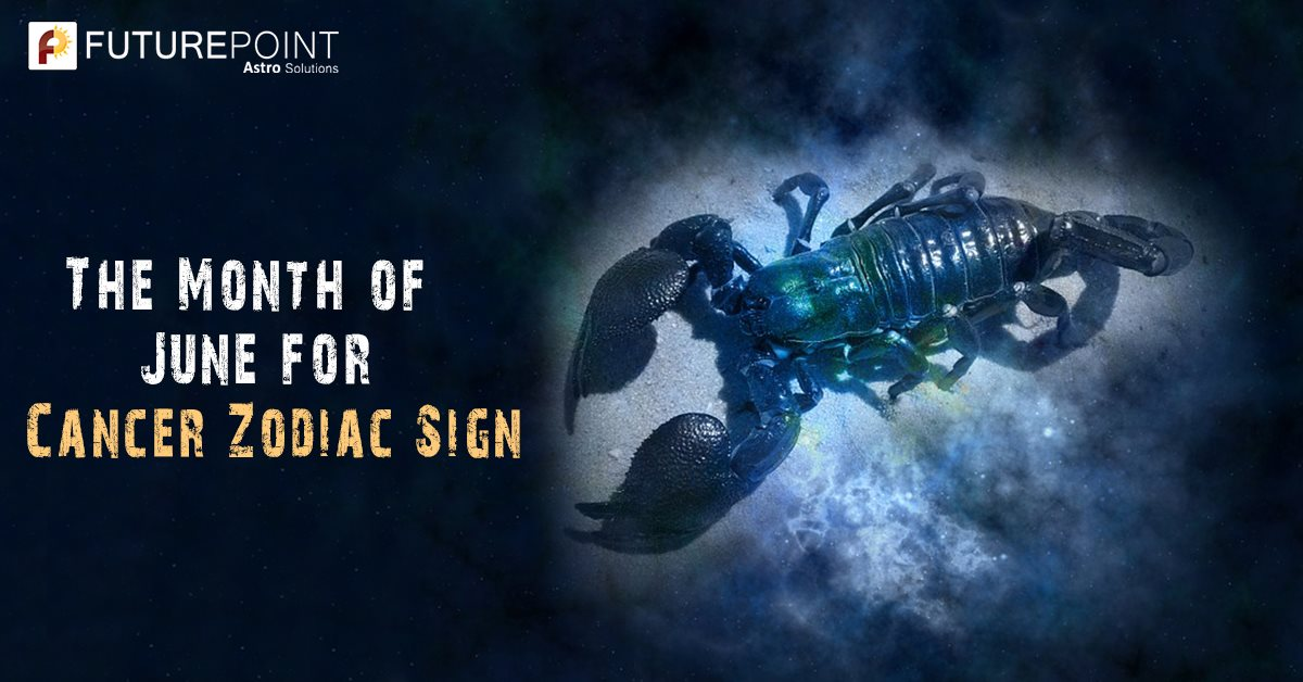 The Month June For Cancer Zodiac Sign Future Point