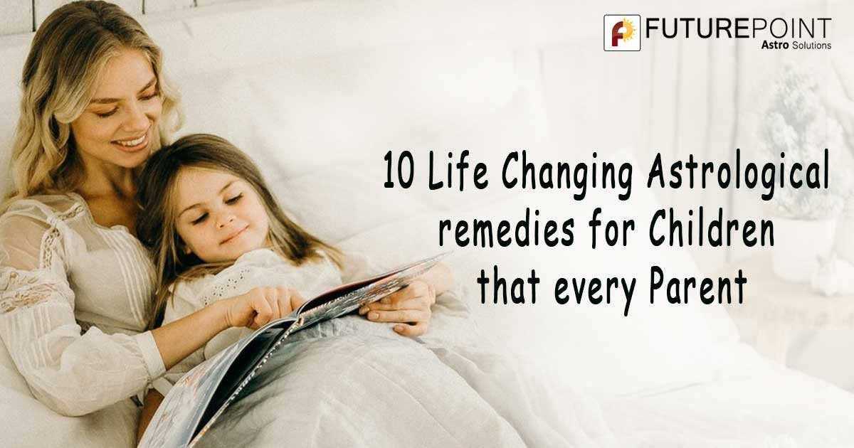 10 Life Changing Astrological remedies for Children that every Parent should follow!