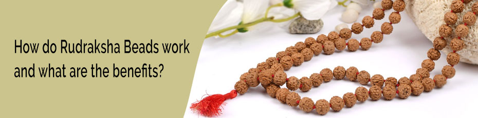 How do Rudraksha Beads work and what are the benefits?