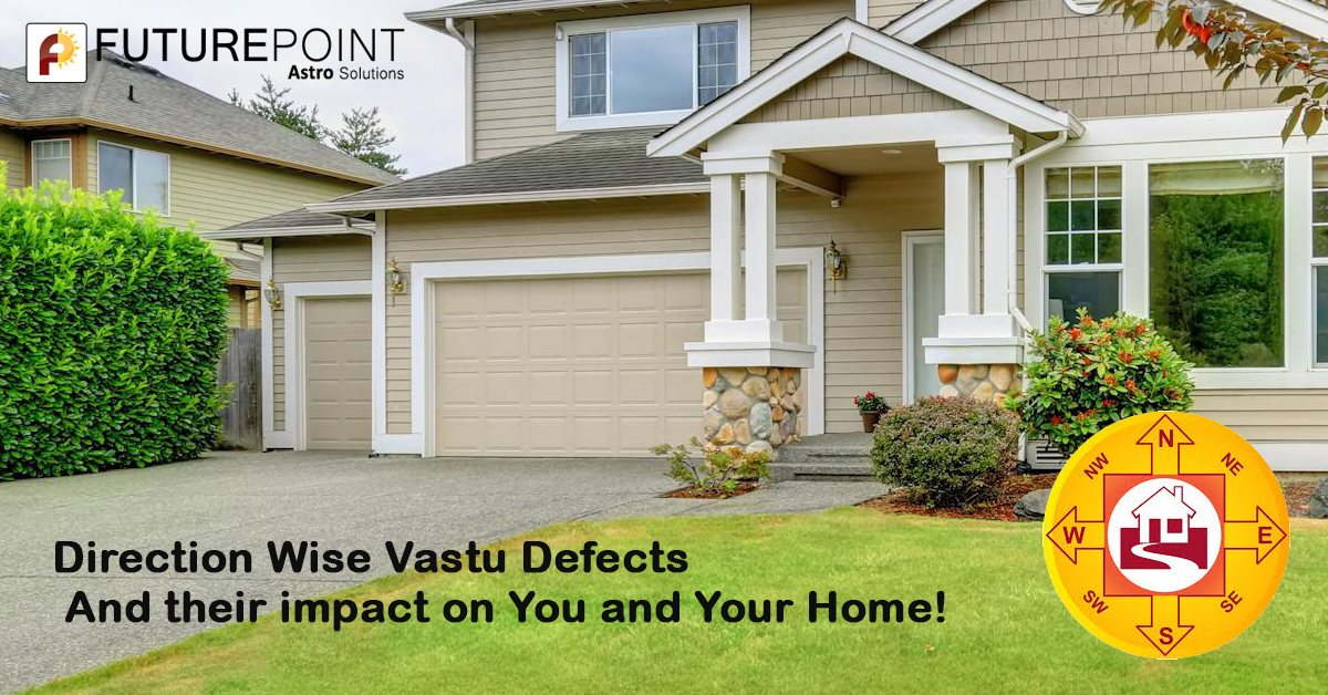 Direction Wise Vastu Defects and their impact on You and Your Home!
