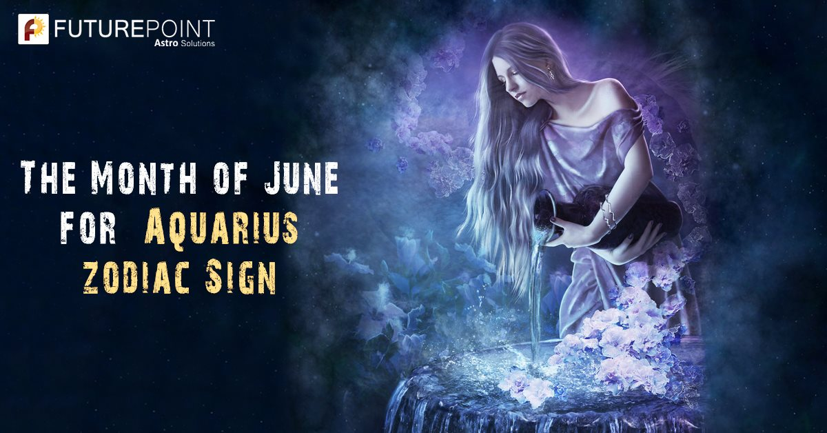 The Month of June for Aquarius Zodiac Sign