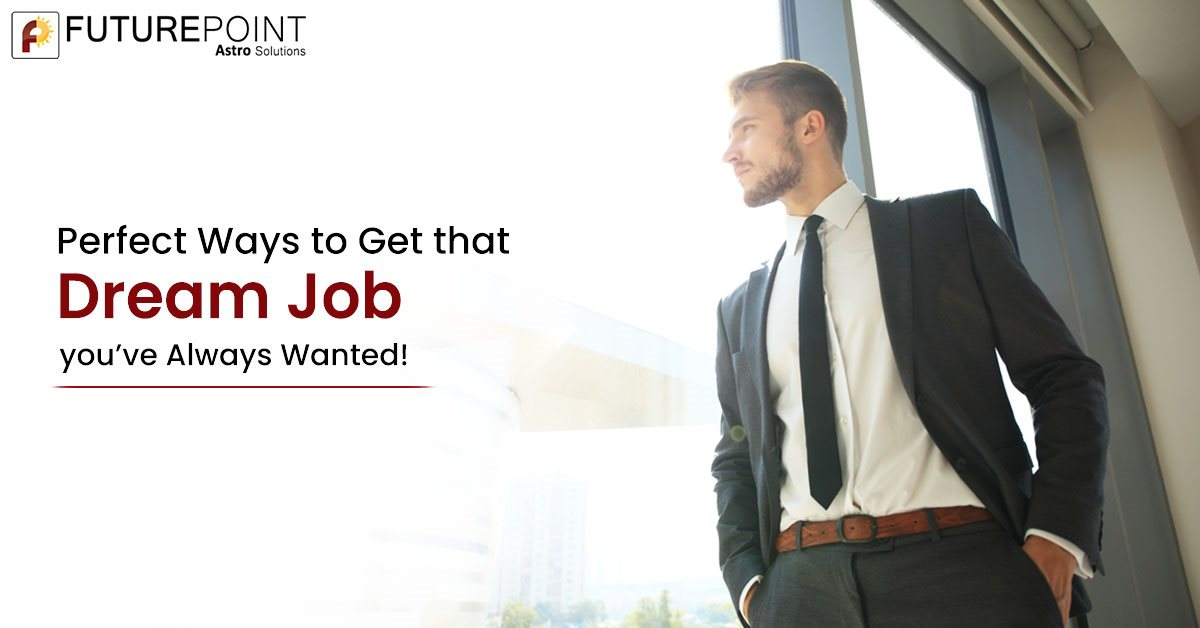 Perfect Ways to Get that Dream Job you've Always Wanted!