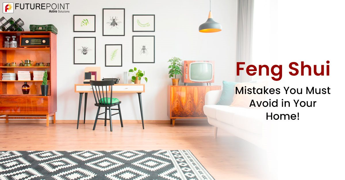Feng Shui Mistakes You Must Avoid in Your Home!