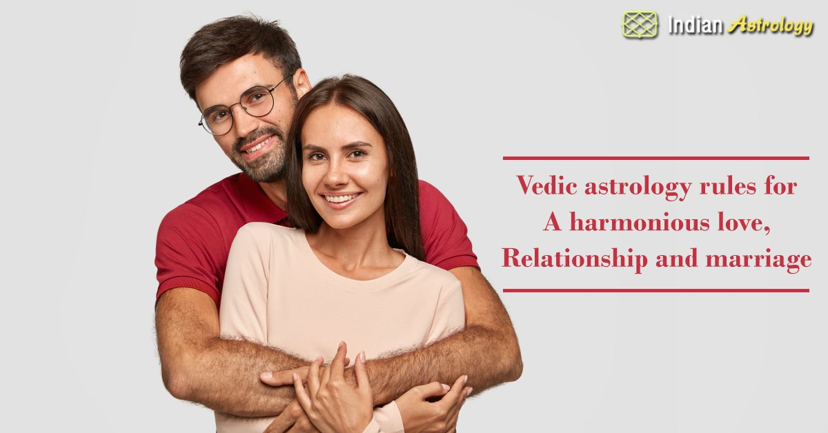 Vedic astrology rules for a harmonious love, relationship and marriage:
