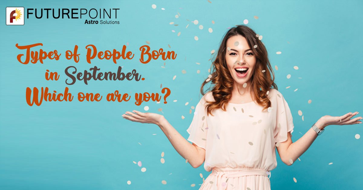 Types of People Born in September. Which one are you?