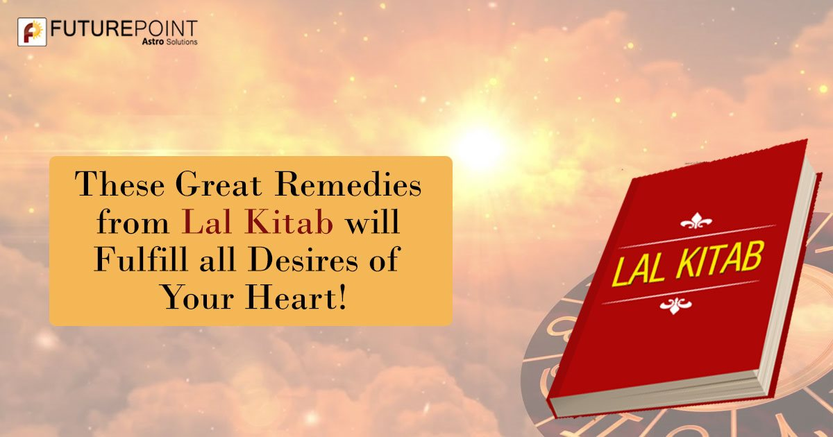 These Great Remedies from Lal Kitab will Fulfill all Desires of Your Heart!