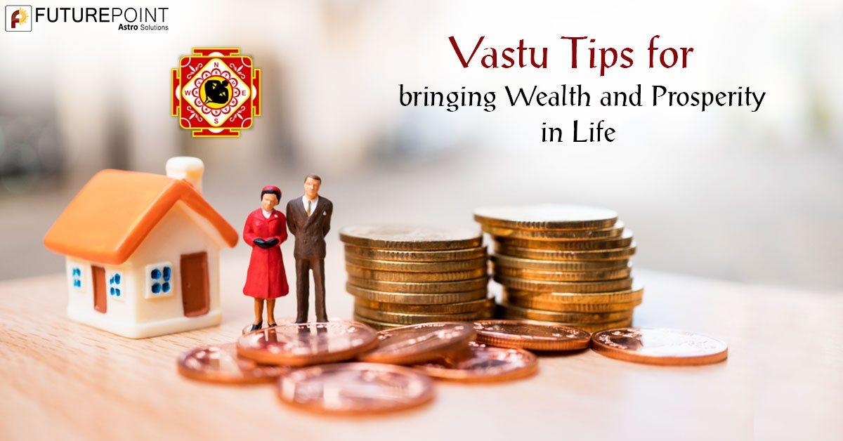 Vastu Tips for bringing Wealth and Prosperity in Life