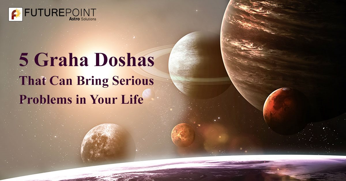 5 Graha Doshas That Can Bring Serious Problems in Your Life