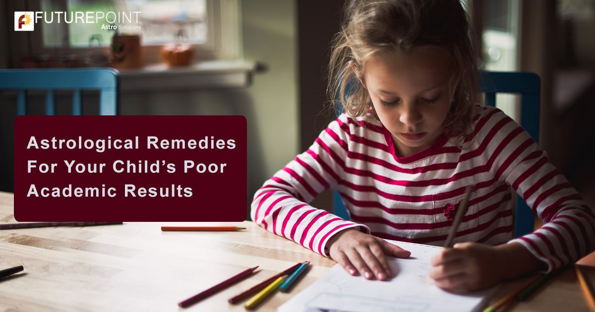 Astrological Remedies For Your Child's Poor Academic Results
