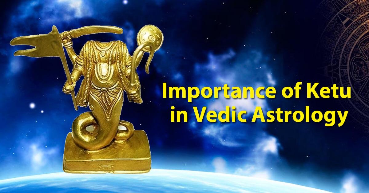 Importance of Ketu in Vedic Astrology
