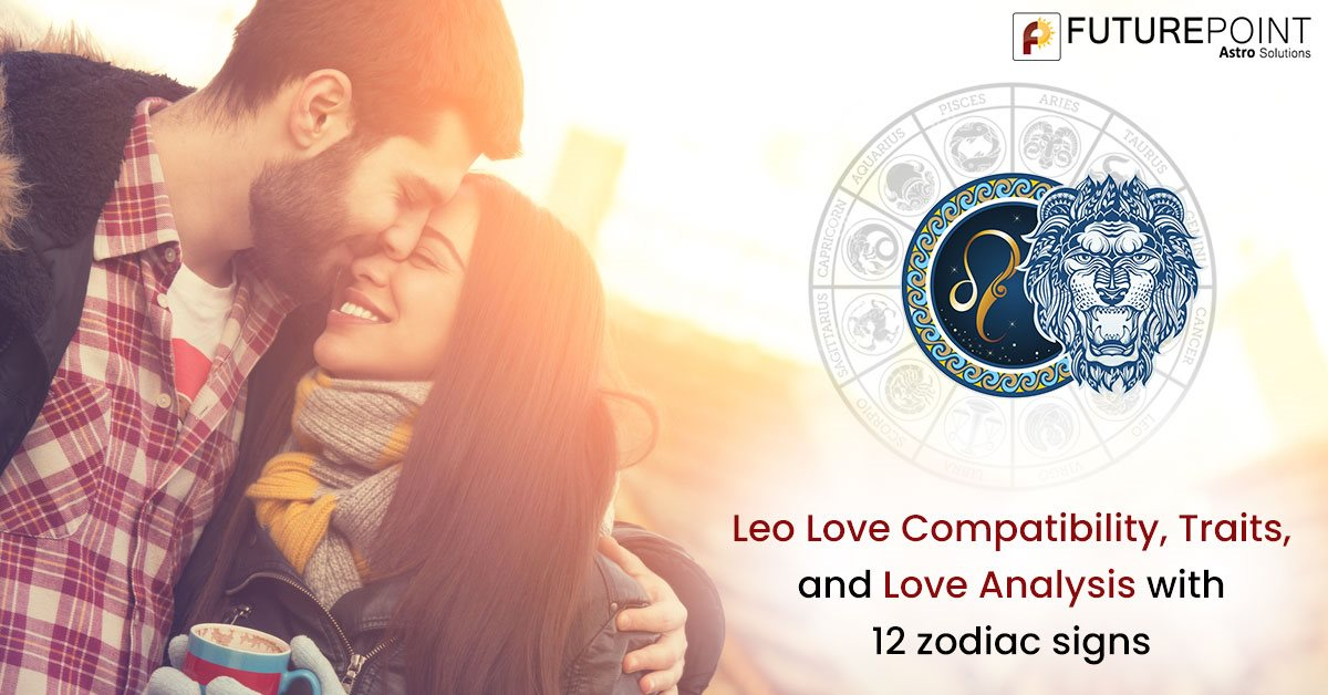 Leo Love Compatibility, Traits, and Love Analysis with 12 zodiac signs