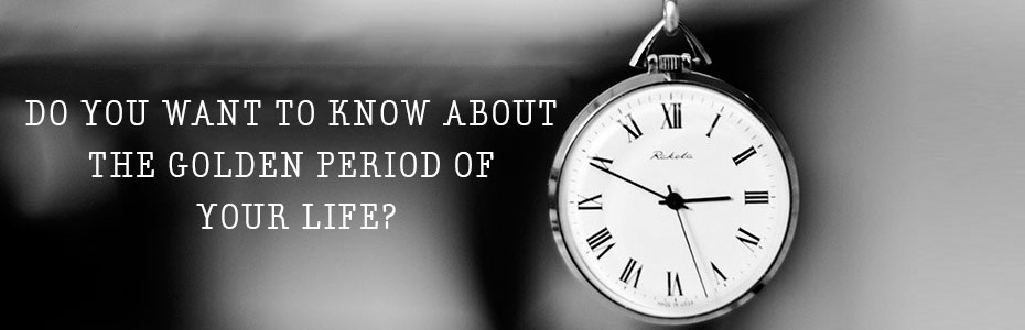 Do you want to know about the Golden Period of your life?