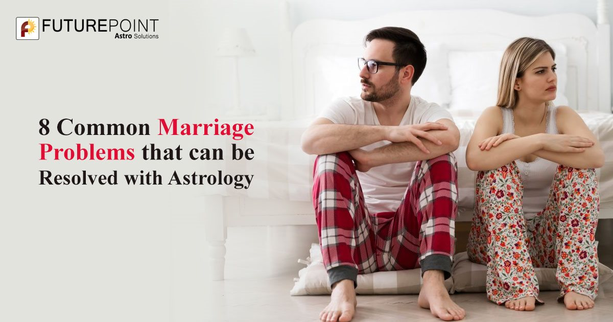8 Common Marriage Problems that can be Resolved with Astrology