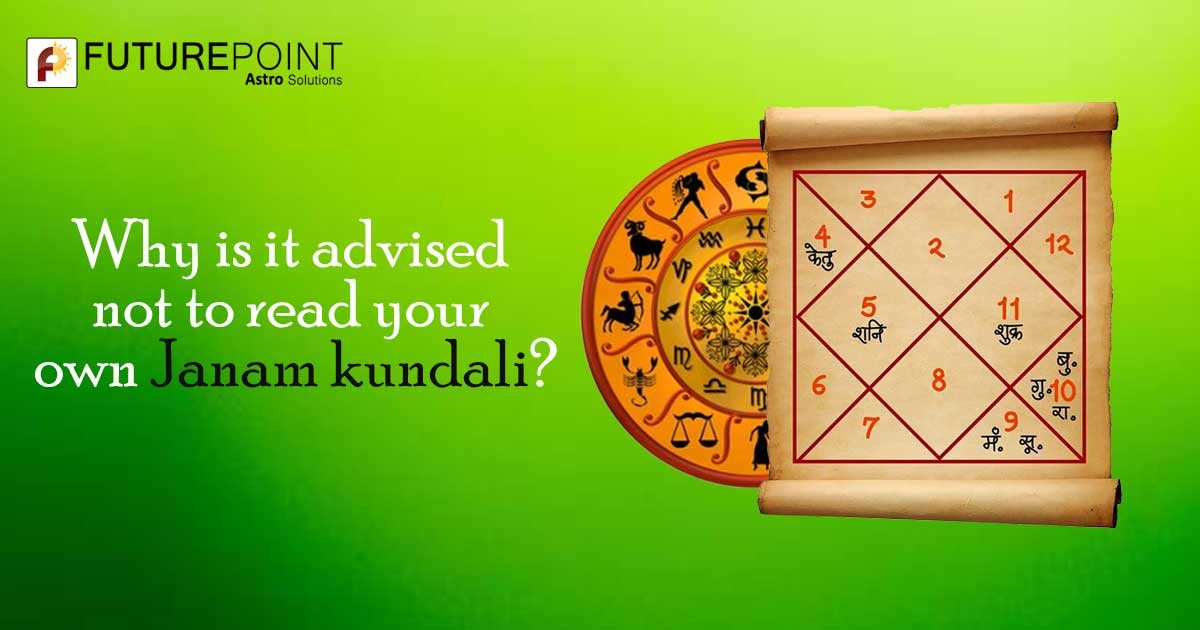 Why is it advised not to read your own Janam kundali?