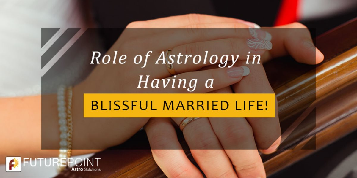 Role of Astrology in Having a Blissful Married Life!
