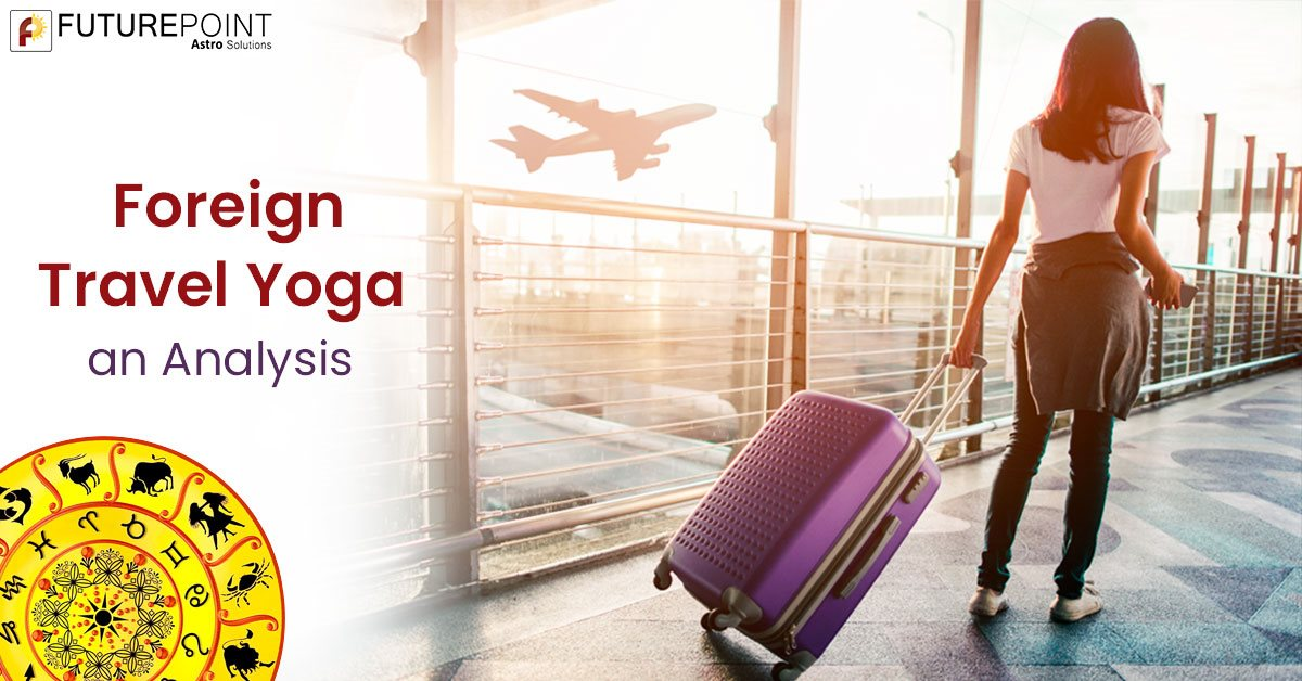 Foreign Travel Yoga : an Analysis