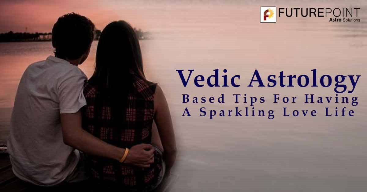 Vedic Astrology Based Tips For Having A Sparkling Love Life