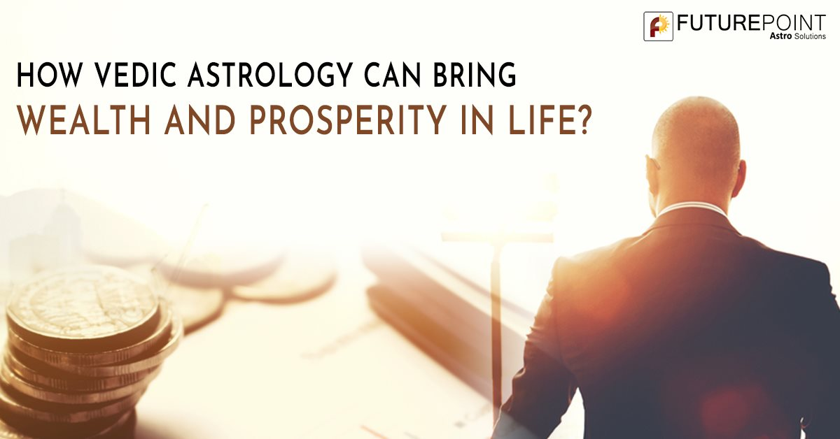 How Vedic Astrology Can Bring Wealth and Prosperity in Life?