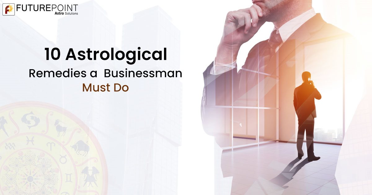 10 Astrological Remedies a Businessman Must Do