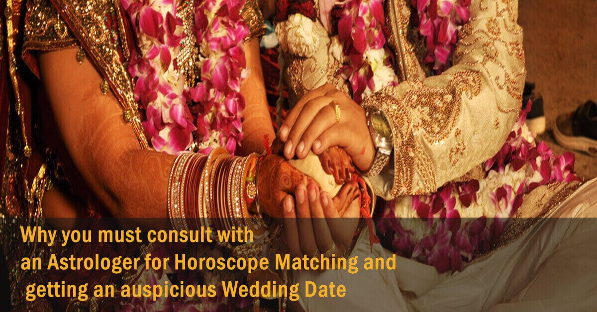 Why you must consult with an Astrologer for Horoscope Matching and getting an auspicious Wedding Date?