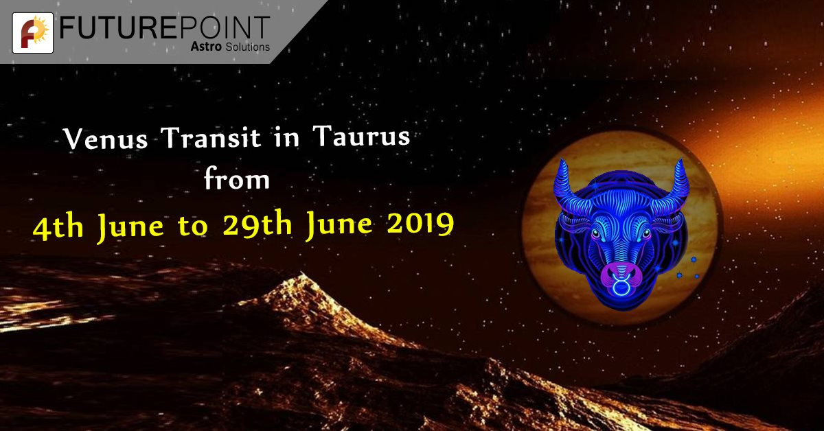Venus Transit in Taurus from 4th June to 29th June 2019