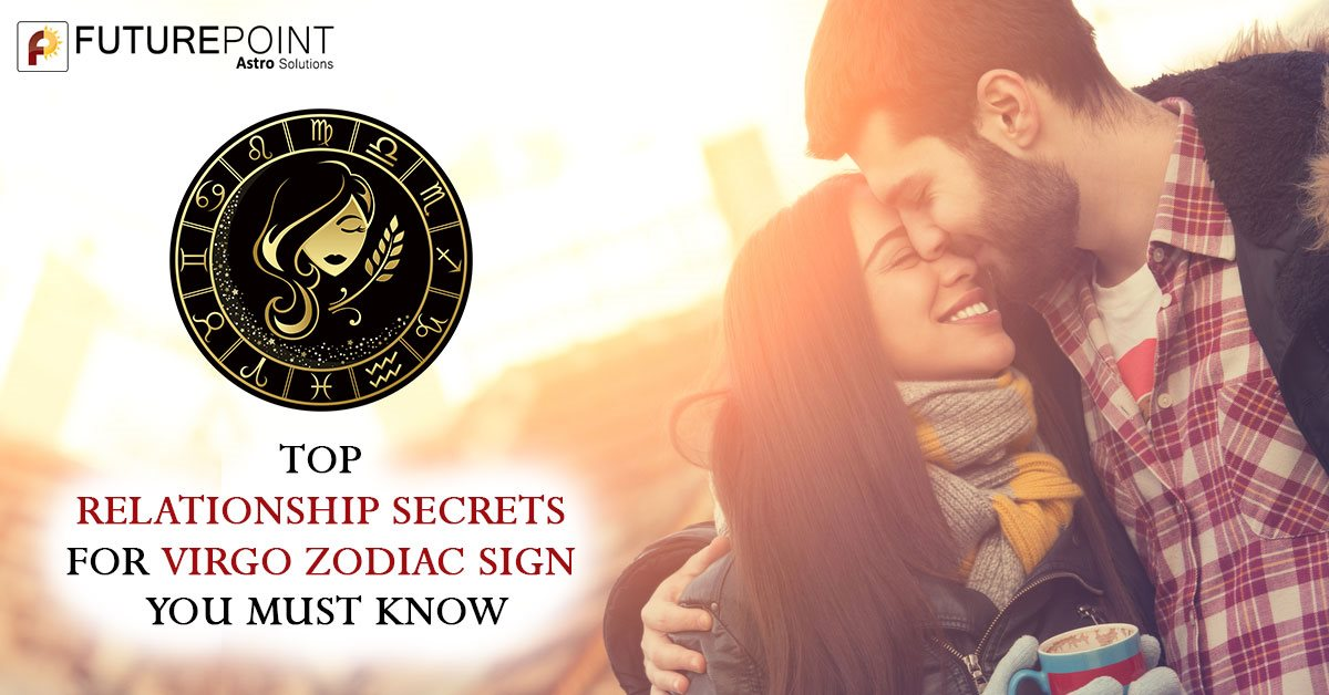 TOP RELATIONSHIP SECRETS FOR VIRGO ZODIAC SIGN YOU MUST KNOW
